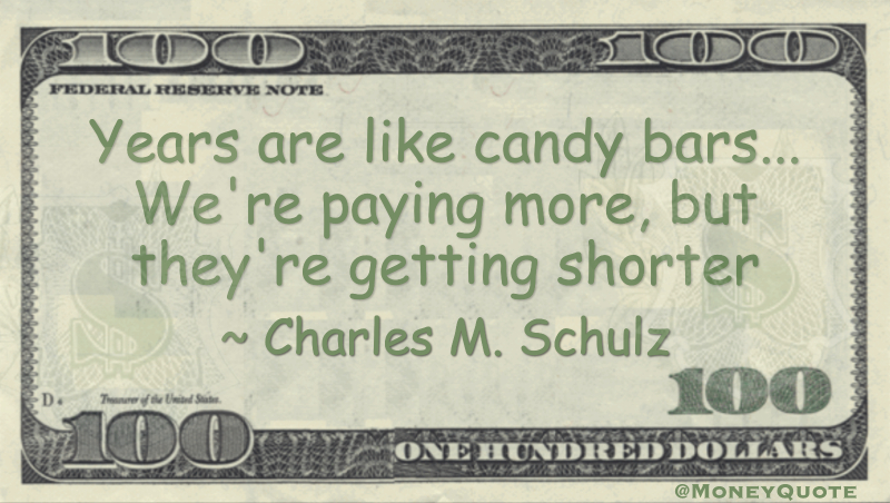 Years are like candy bars... We're paying more, but they're getting shorter Quote
