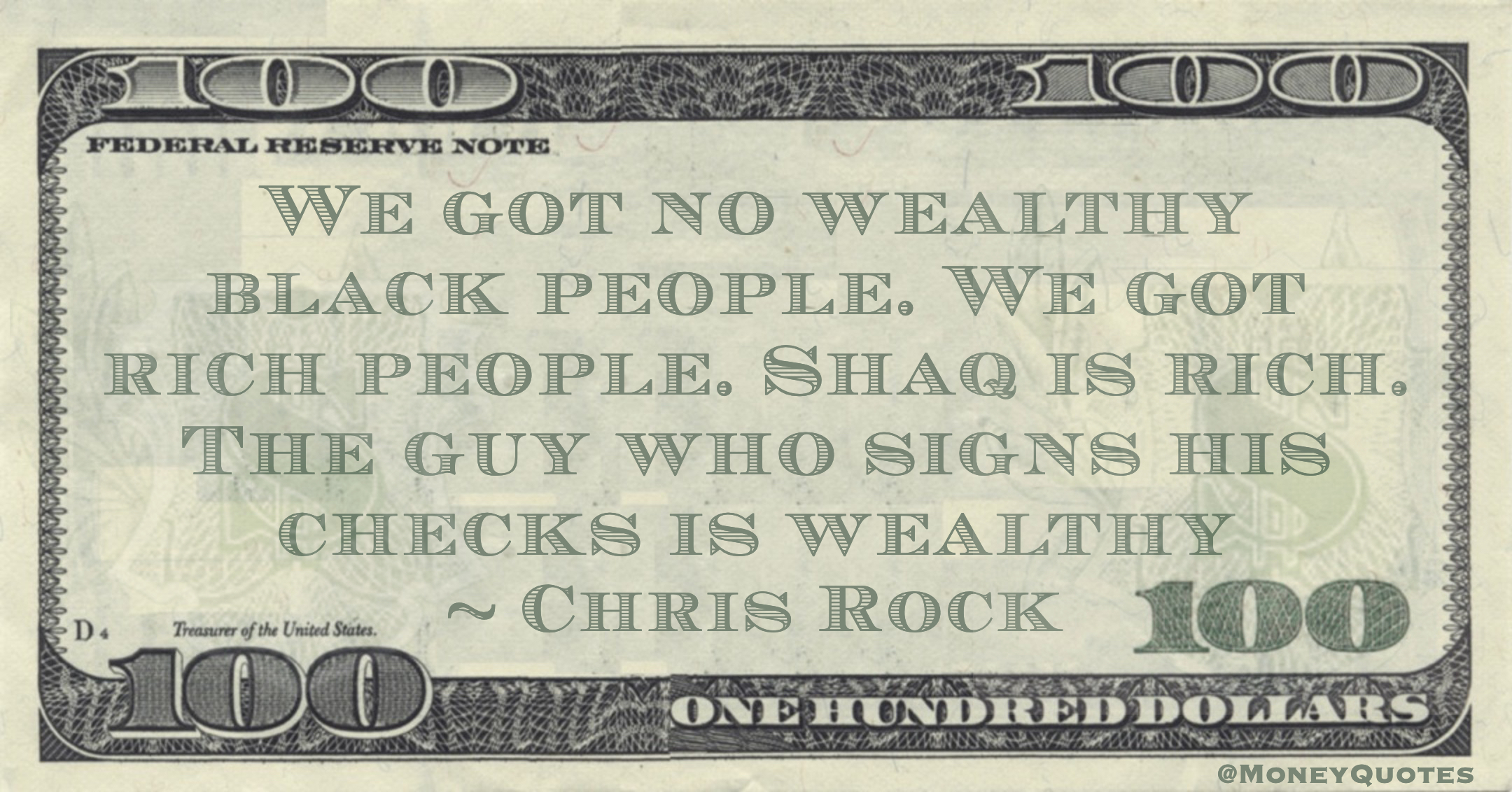 We got no wealthy black people. We got rich people. Shaq is rich. The guy who signs his checks is wealthy Quote