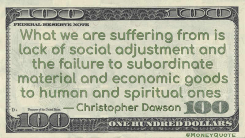 Failure to subordinate material & economic goods to Spritual Quote