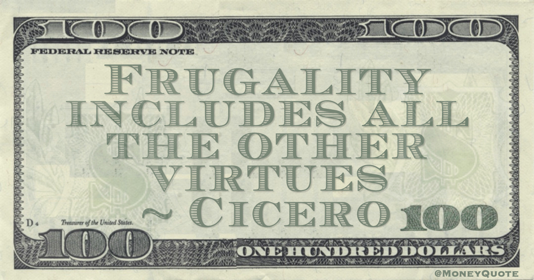 Frugality includes all the other virtues Quote
