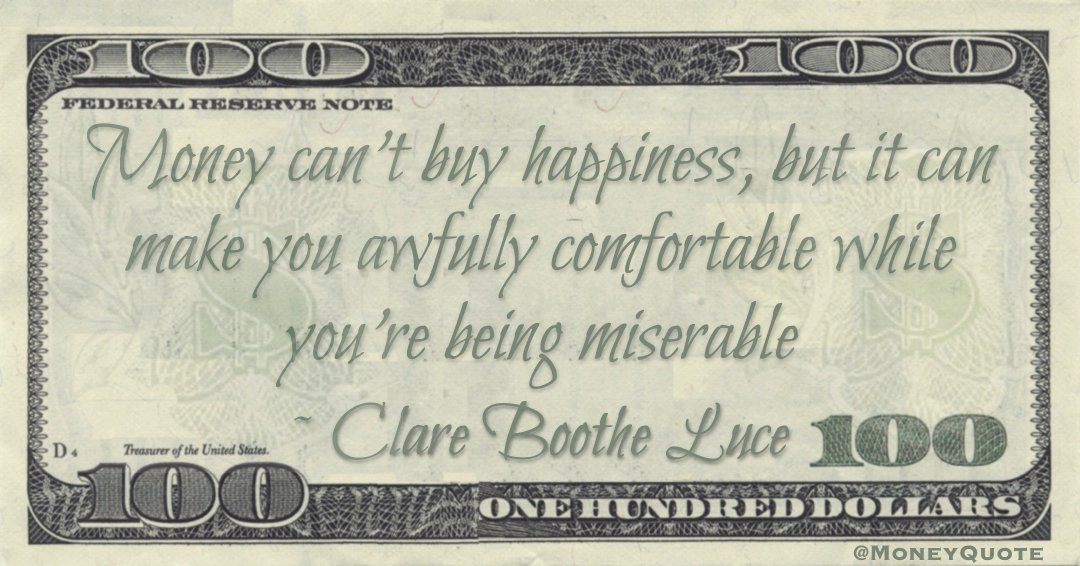 Money can't buy happiness, but it can make you awfully comfortable while you're being miserable Quote