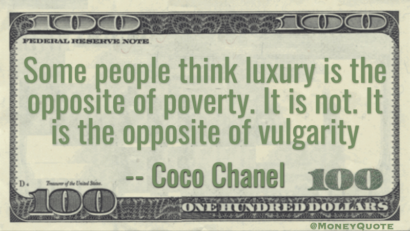 Some think luxury opposite poverty. Not. Opposite of vulgarity Quote