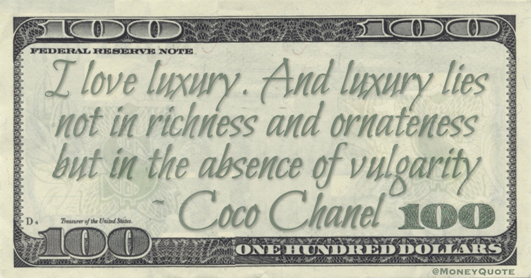 I love luxury. And luxury lies not in richness and ornateness but in the absence of vulgarity Quote