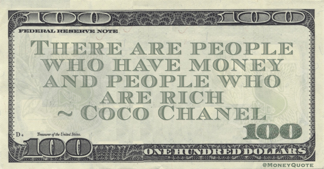 Coco Chanel There are people who have money and people who are rich quote