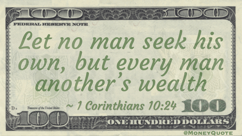 Let no man seek his own, but every man another's wealth Quote