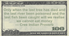 Cree Indian Proverb: Cannot Eat Money