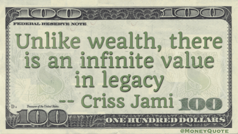 Unlike wealth, there is an infinite value in legacy Quote
