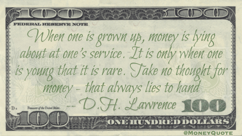 Money is lying about at one's service. Take no thought for money - that always lies to hand Quote