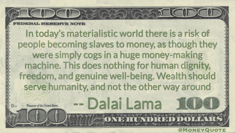 Huge money-making machine for human dignity. Wealth should serve humanity Quote