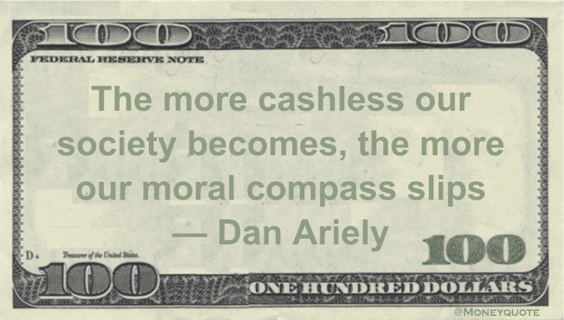 The more cashless our society becomes, the more our moral compass slips Quote