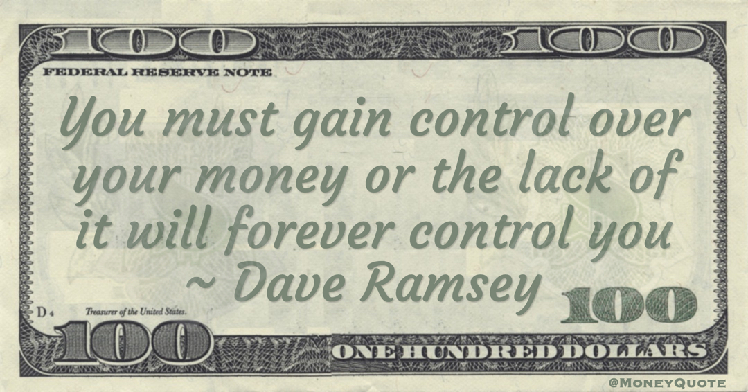 Dave Ramsey You must gain control over your money or the lack of it will forever control you quote