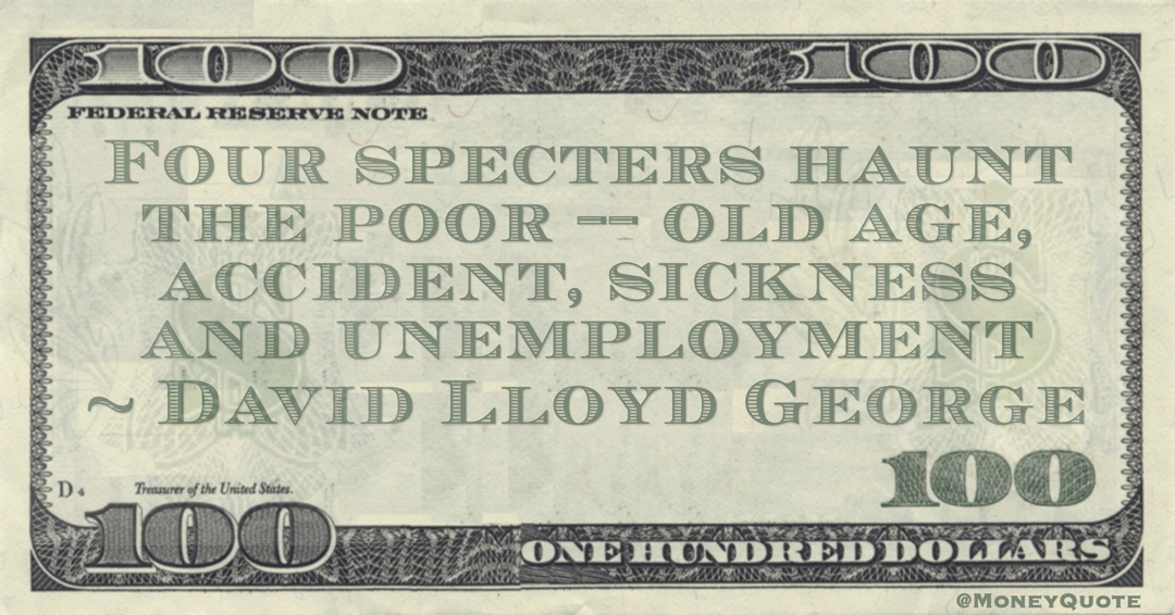 Four specters haunt the poor -- old age, accident, sickness and unemployment Quote