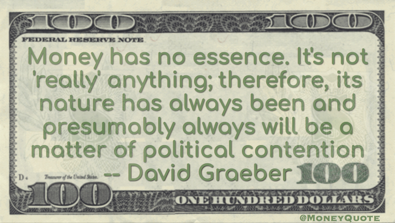 Money nature will always be a matter of political contention Quote