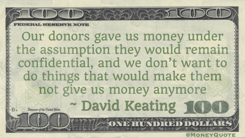 Our donors gave us money under the assumption they would remain confidential Quote