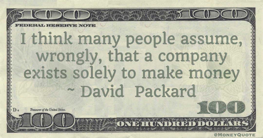 I think many people assume, wrongly, that a company exists solely to make money Quote