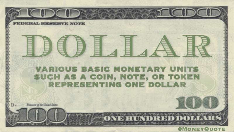 Various basic monetary units such as a coin, note, or token representing one dollar