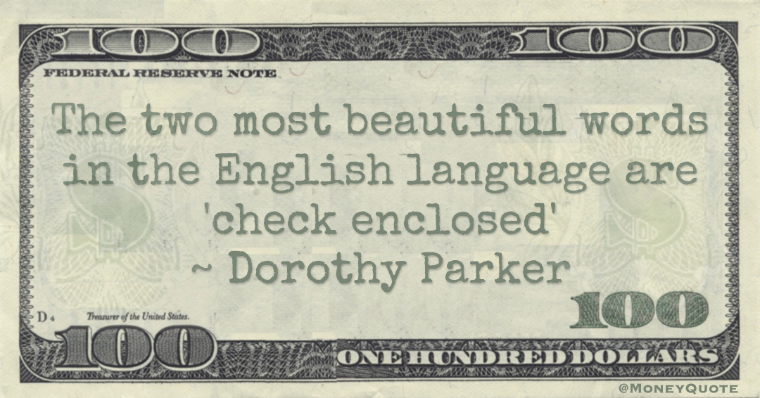 The two most beautiful words in the English language are 'check enclosed' Quote