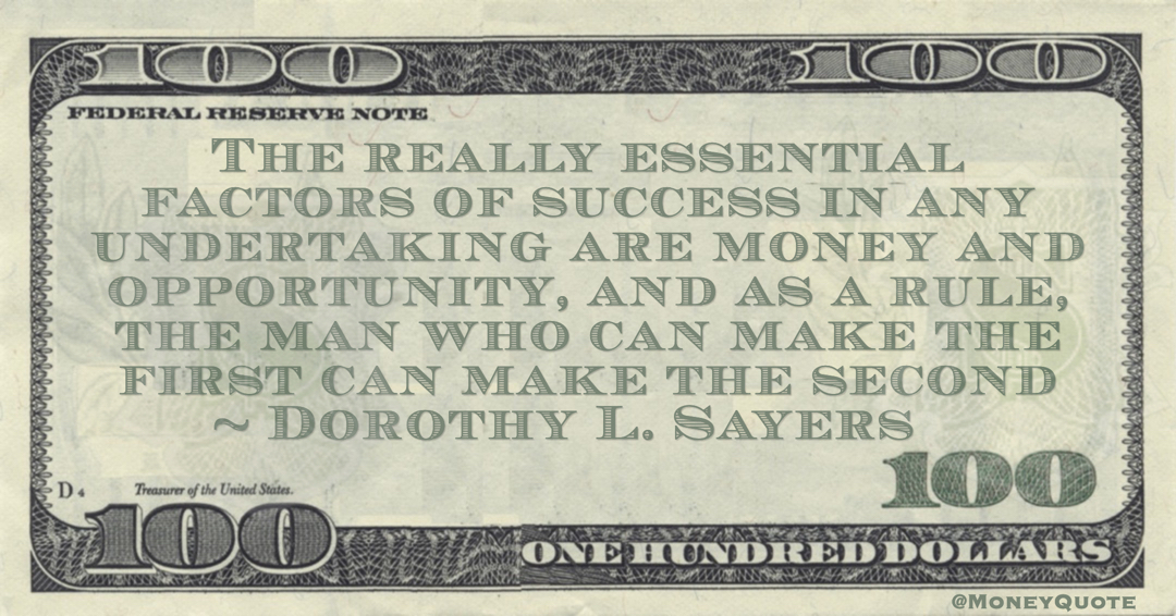 The really essential factors of success in any undertaking are money and opportunity, and as a rule, the man who can make the first can make the second Quote