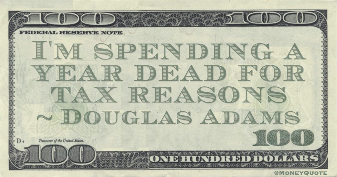 I'm spending a year dead for tax reasons Quote