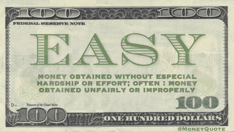 Money obtained without especial hardship or effort. Often, money obtained unfairly or improperly width=630 height=