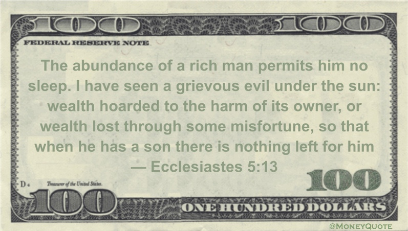 wealth hoarded to the harm of its owner, or wealth lost through some misfortune, so that when he has a son there is nothing left for him Quote