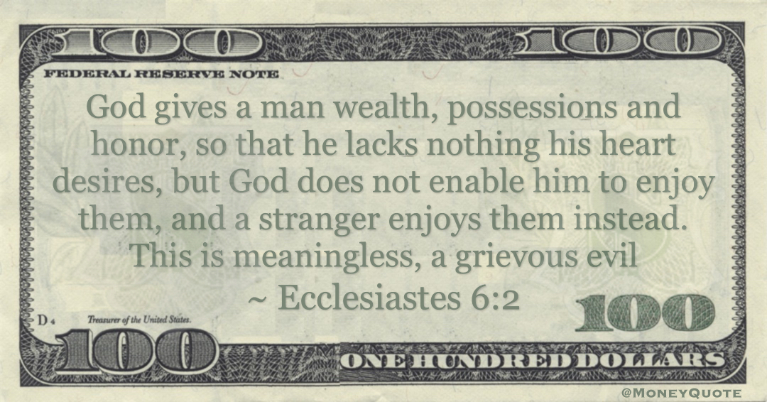 God gives a man wealth, possessions and honor, so that he lacks nothing his heart desires, but God does not enable him to enjoy them Quote