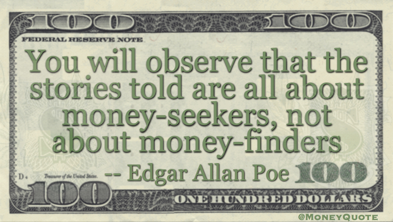 You will observe that the stories told are all about money-seekers, not about money finders Quote