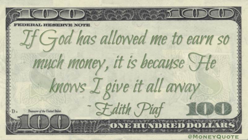 If God has allowed me to earn so much money, it is because He knows I give it all away Quote