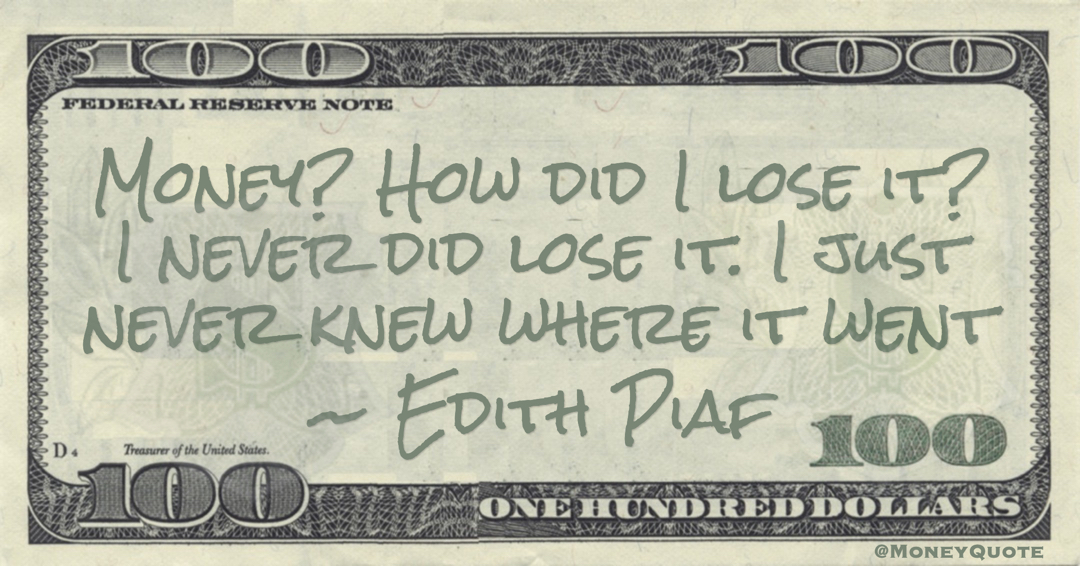 Money? How did I lose it? I never did lose it. I just never knew where it went Quote