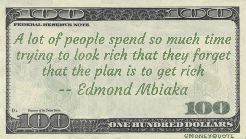 Edmond Mbiaka To Look Rich Or Get Rich Money Quotes Dailymoney