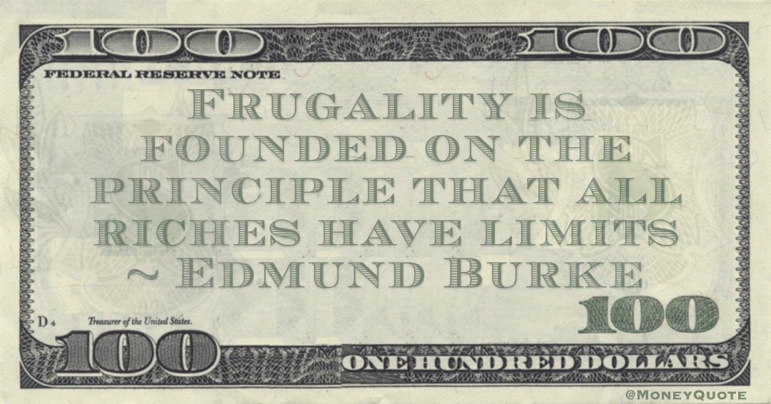 Frugality is founded on the principle that all riches have limits Quote