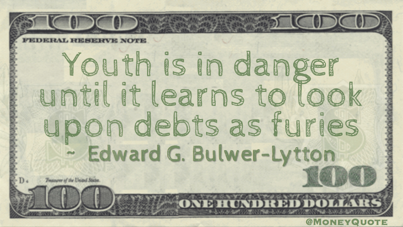 Youth is in danger until it learns to look upon debts as furies Quote
