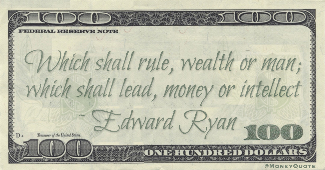 Which shall rule, wealth or man; which shall lead, money or intellect Quote