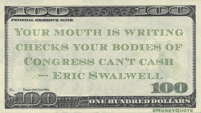 Your mouth is writing checks your bodies of Congress can't cash Quote
