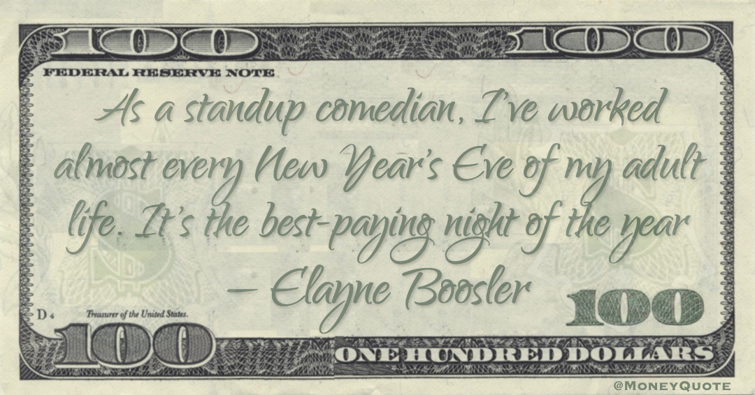 As a standup comedian, I've worked almost every New Year's Eve of my adult life. It's the best-paying night of the year Quote