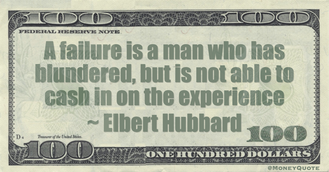 A failure is a man who has blundered, but is not able to cash in on the experience Quote