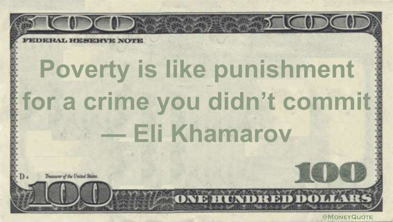 Poverty is like punishment for a crime you didn't commit Quote