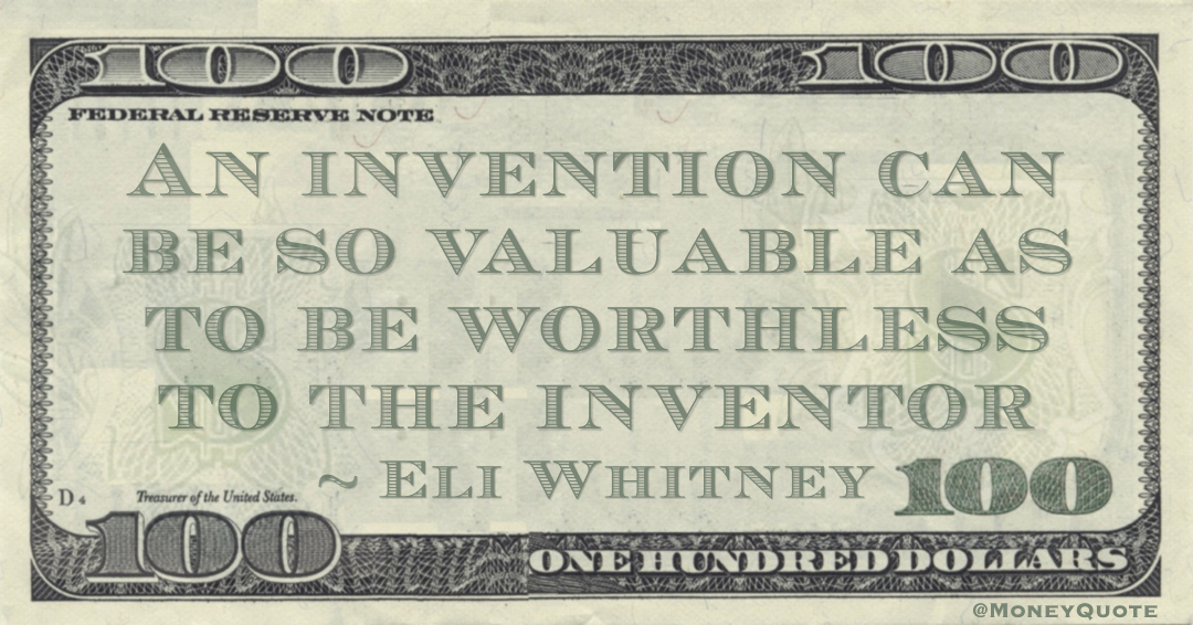 An invention can be so valuable as to be worthless to the inventor Quote