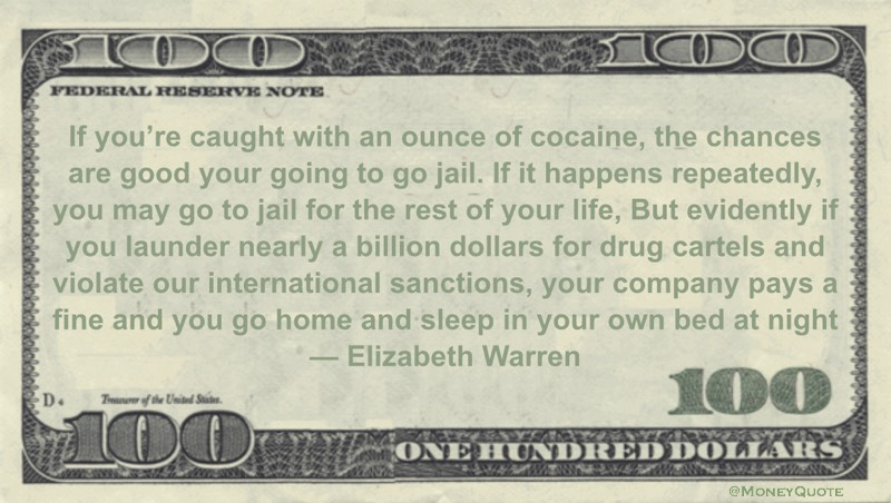 if you launder nearly a billion dollars for drug cartels and violate our international sanctions, your company pays a fine and you go home and sleep in your own bed at night Quote