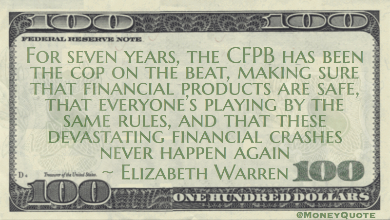 CFPB has been the cop on the beat, making sure that financial products are safe, and that these devastating financial crashes never happen again Quote