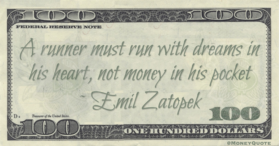 A runner must run with dreams in his heart, not money in his pocket Quote
