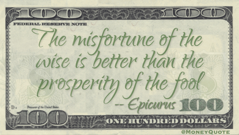 The misfortune of the wise is better than the prosperity of the fool Quote