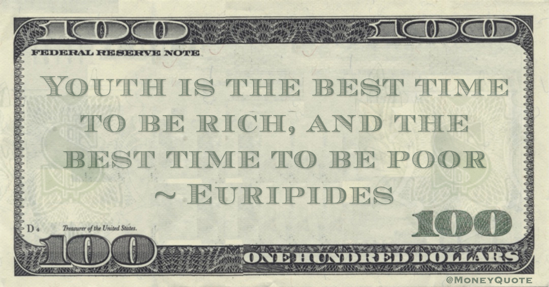 Youth is the best time to be rich, and the best time to be poor Quote