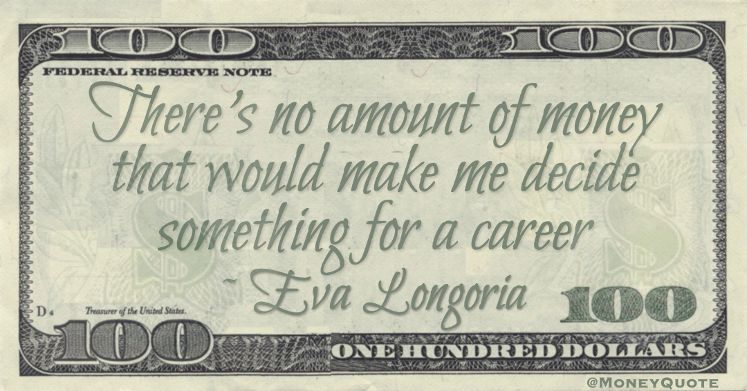 There's no amount of money that would make me decide something for a career Quote