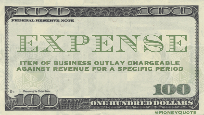 item of business outlay chargeable against revenue for a specific period Quote