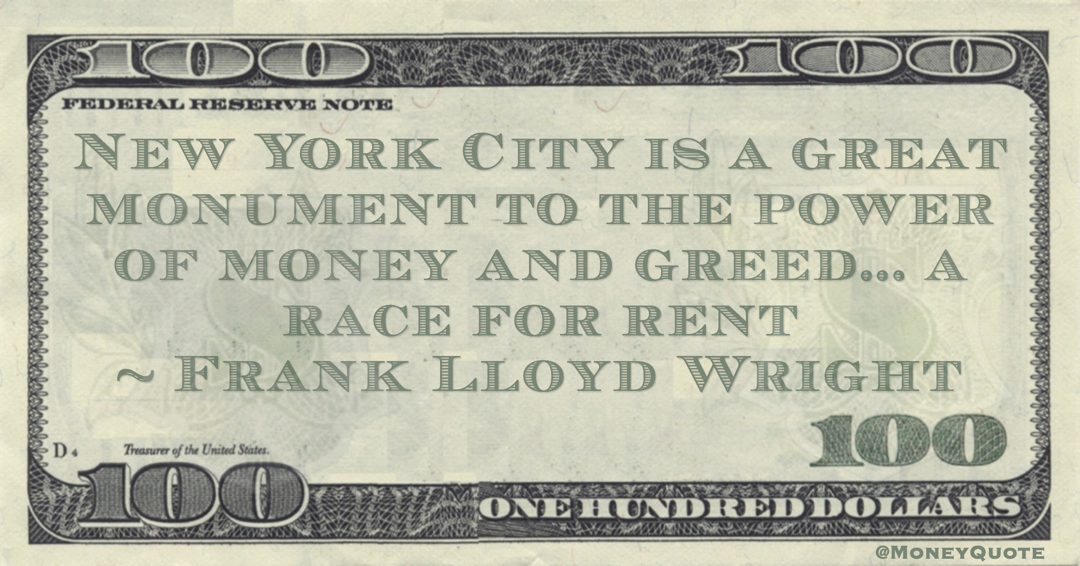 New York City is a great monument to the power of money and greed... a race for rent Quote