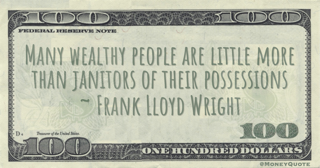 Many wealthy people are little more than janitors of their possessions Quote