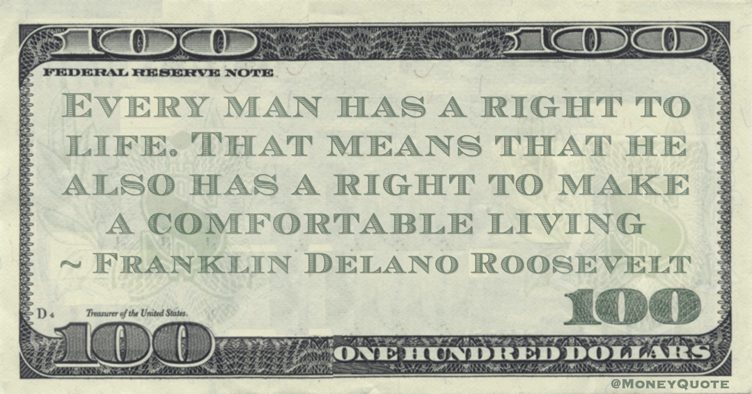 Every man has a right to life. That means that he also has a right to make a comfortable living Quote