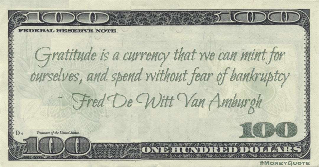 Gratitude is a currency that we can mint for ourselves, and spend without fear of bankruptcy Quote