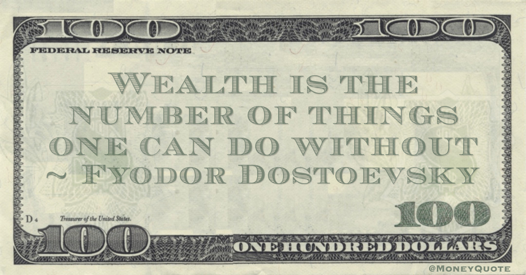 Wealth is the number of things one can do without Quote